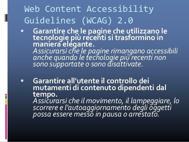 Linee guida Wc3  Fornire alternative equivalenti per il contenuto visivo e audio. Fornire un contenuto che, una volta pre...