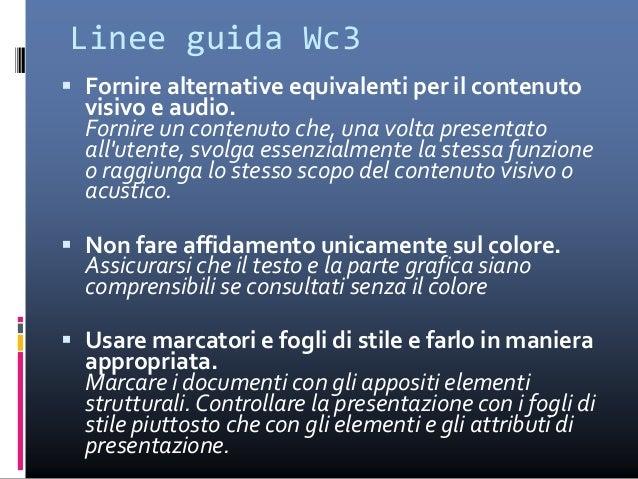 Linee guida Wc3  Rendere chiaro mediante il markup l'uso del linguaggio naturale. Utilizzare marcatori che agevolino la p...