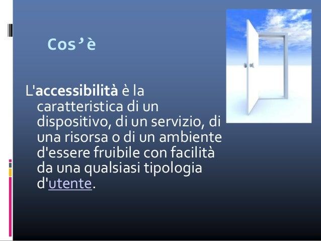 Accessibilità fisica e culturale Il termine è comunemente associato alla possibilità anche per persone con ridotta o imped...