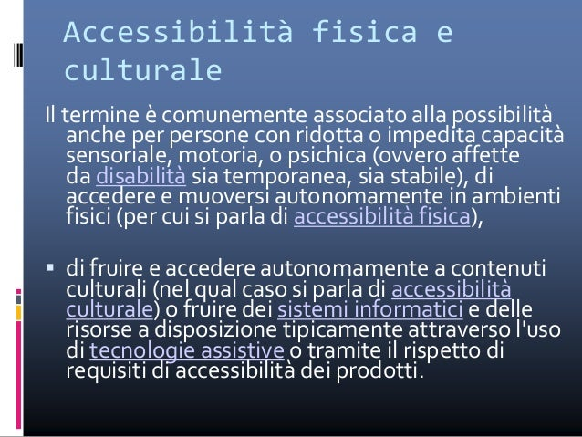  Il termine ha trovato largo uso anche nelWeb col medesimo significato. In questo contesto, le soluzioni di accessibilità...
