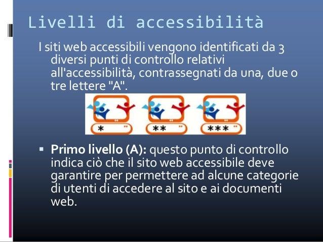  Secondo livello (doppia-A):questo punto di controllo indica ciò che il sito web accessibile dovrebbe garantire. In caso ...