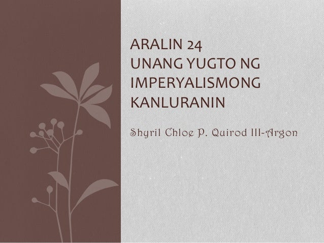 ARALIN 24 UNANG YUGTO NG IMPERYALISMONG KANLURANIN Shyril Chloe P. Quirod III-Argon