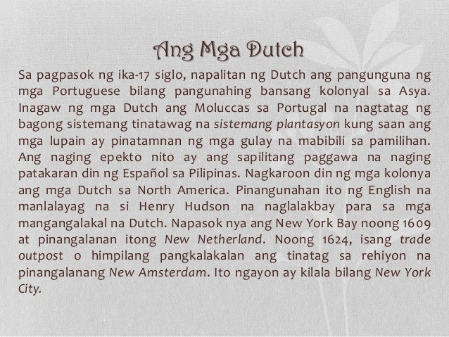 Ang Mga Dutch Sa pagpasok ng ika-17 siglo, napalitan ng Dutch ang pangunguna ng mga Portuguese bilang pangunahing bansang ...