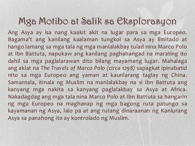 Mga Motibo at Salik sa Eksplorasyon Ang Asya ay isa nang kaakit akit na lugar para sa mga Europeo. Bagama't ang kanilang k...