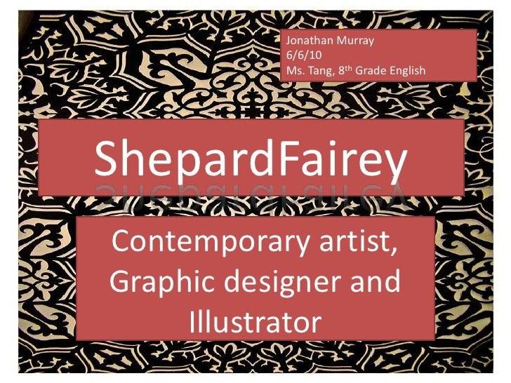 Jonathan Murray<br />6/6/10<br />Ms. Tang, 8th Grade English<br />ShepardFairey<br />Contemporary artist, Graphic designer...