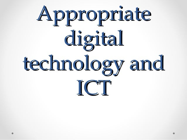 Appropriate    digitaltechnology and     ICT