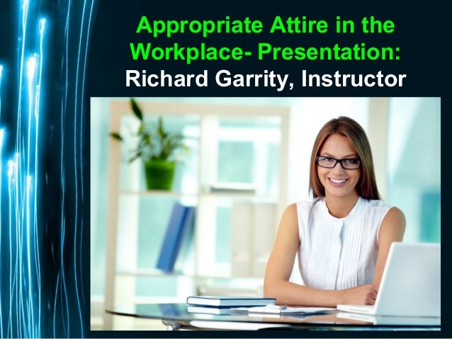 Page 1 Appropriate Attire in the Workplace- Presentation: Richard Garrity, Instructor