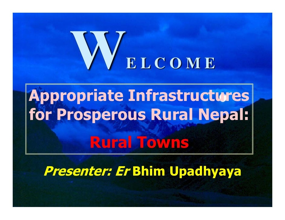 ELCOME  Appropriate Infrastructures for Prosperous Rural Nepal:        Rural Towns  Presenter: Er Bhim Upadhyaya          ...