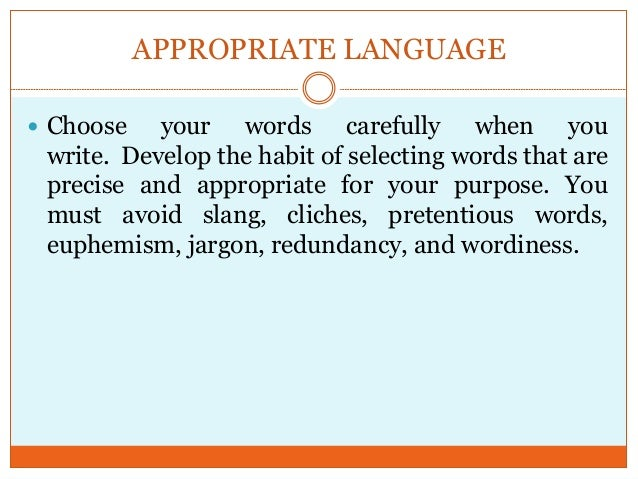 appropriateness in language Using appropriate words in an academic essay 3 using appropriate words in choosing words that are appropriate in your writing can convince your readers that this does not mean that informal language.
