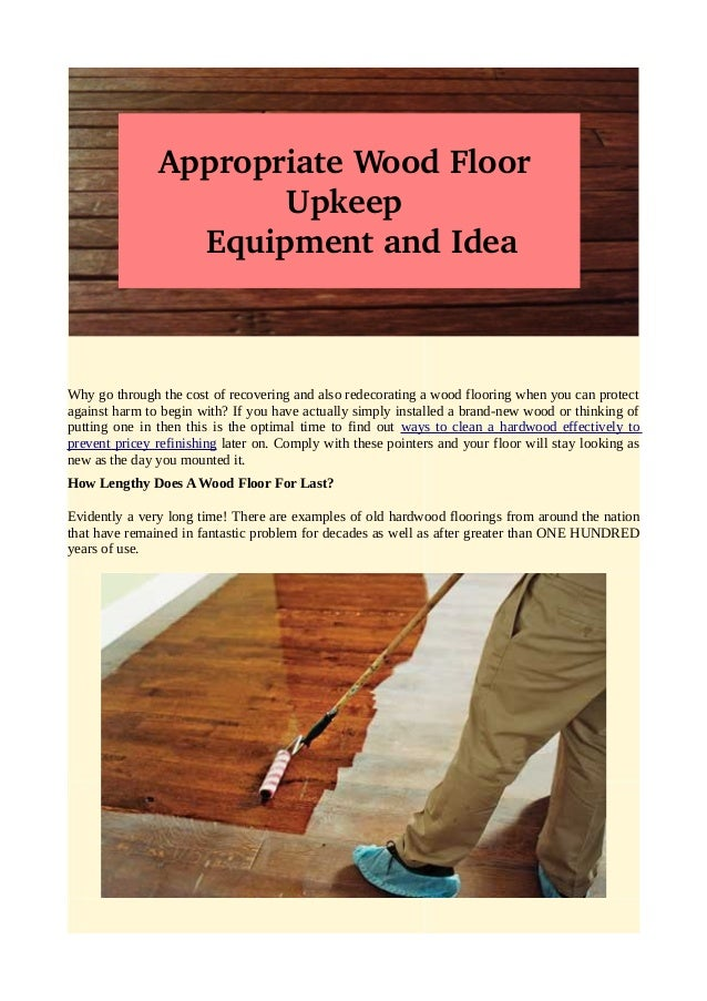 Appropriate Wood Floor  Upkeep  Equipment and Idea  Why go through the cost of recovering and also redecorating a wood flo...