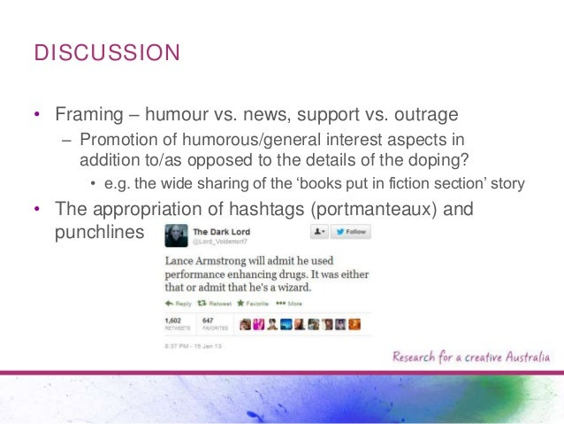 DISCUSSION • Framing – humour vs. news, support vs. outrage – Promotion of humorous/general interest aspects in addition t...