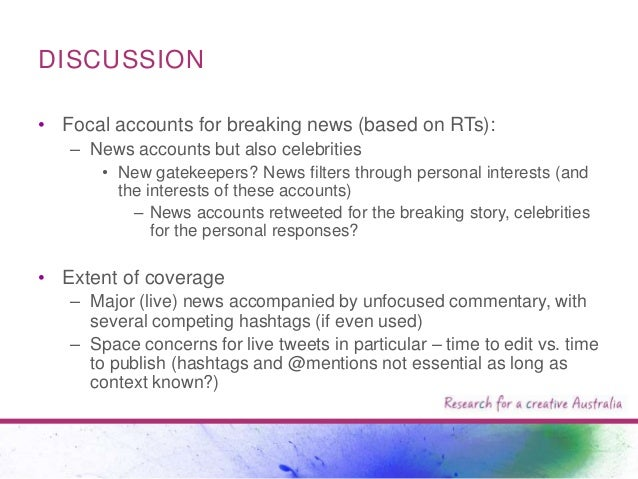 DISCUSSION • Focal accounts for breaking news (based on RTs): – News accounts but also celebrities • New gatekeepers? News...
