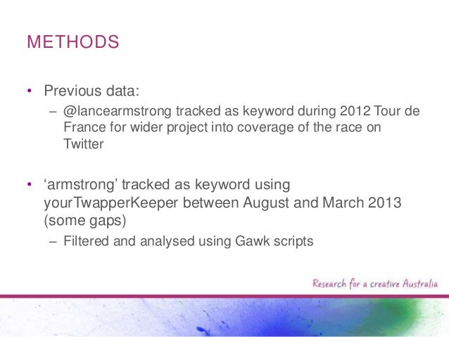 METHODS • Previous data: – @lancearmstrong tracked as keyword during 2012 Tour de France for wider project into coverage o...