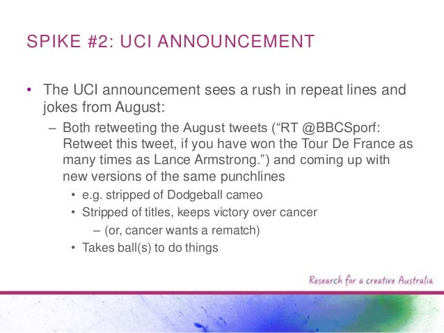 SPIKE #2: UCI ANNOUNCEMENT • The UCI announcement sees a rush in repeat lines and jokes from August: – Both retweeting the...