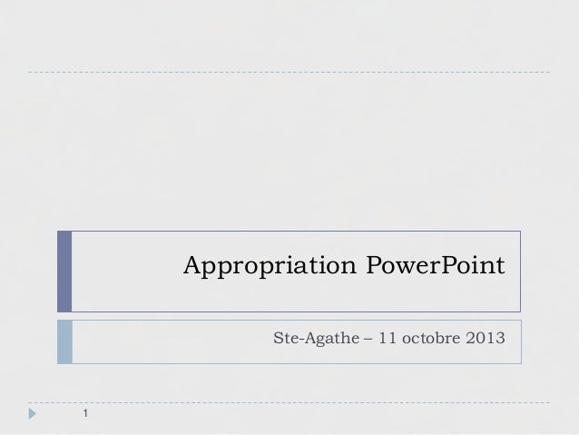 Appropriation PowerPoint Ste-Agathe – 11 octobre 2013 1