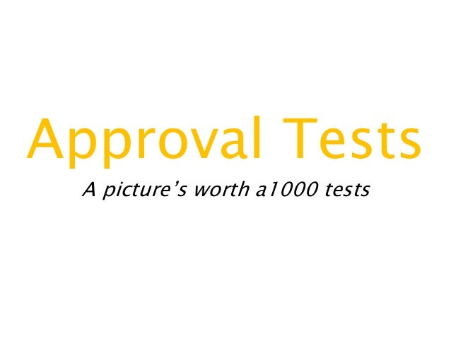 Approval Tests A picture's worth a1000 tests
