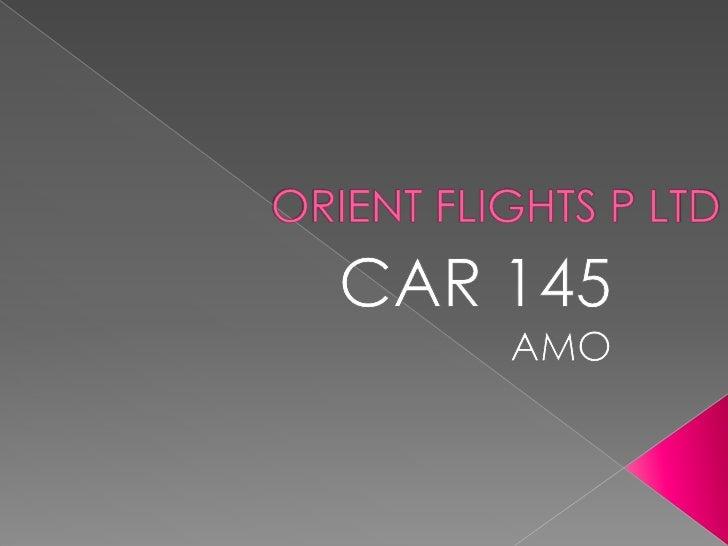 ORIENT FLIGHTS P LTD<br />CAR 145<br />AMO<br />