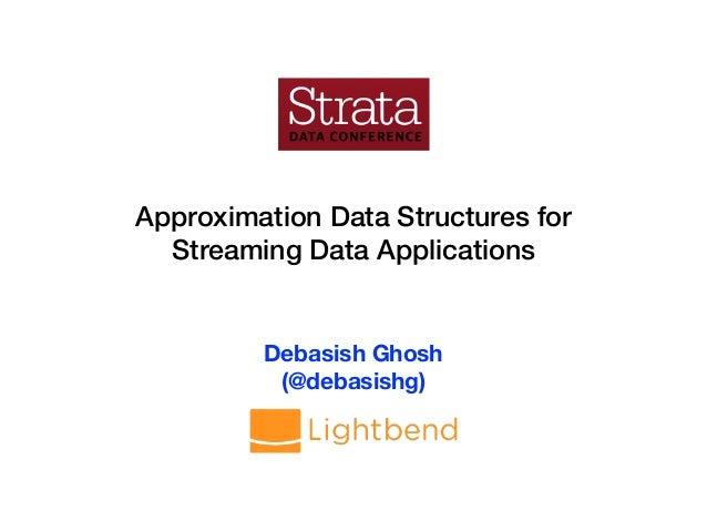 Approximation Data Structures for Streaming Data Applications Debasish Ghosh (@debasishg)
