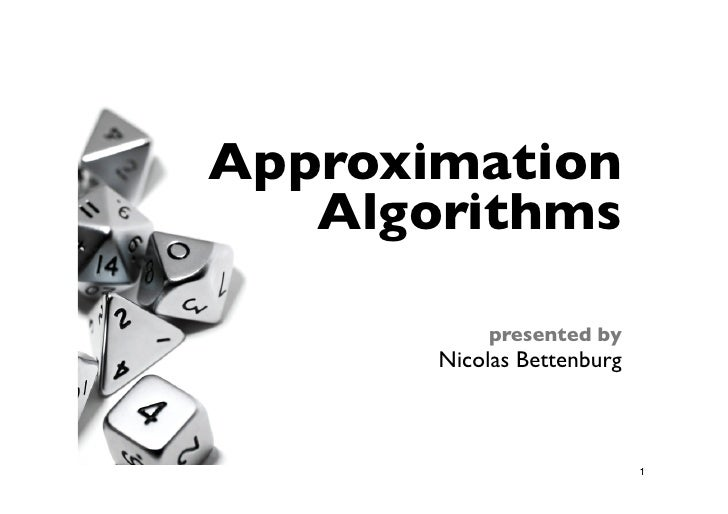 Approximation    Algorithms             presented by        Nicolas Bettenburg                                1