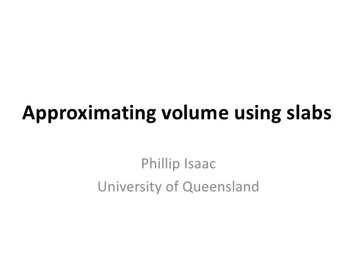 Approximating volume using slabs             Phillip Isaac       University of Queensland