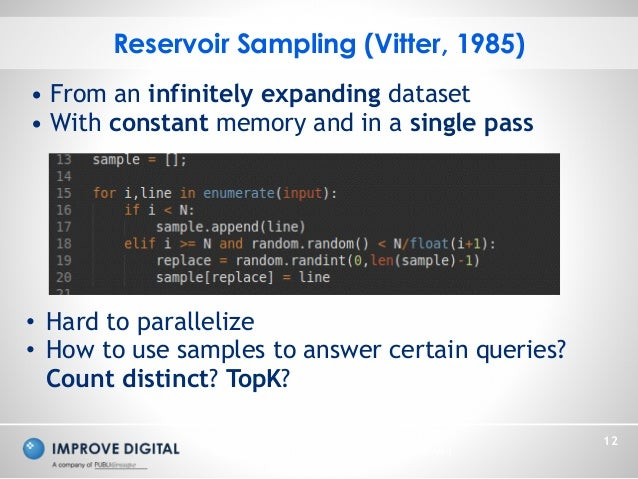 Copyright © 2014 Improve Digital - All Rights Reserved 12 Reservoir Sampling (Vitter, 1985) • Hard to parallelize • How to...