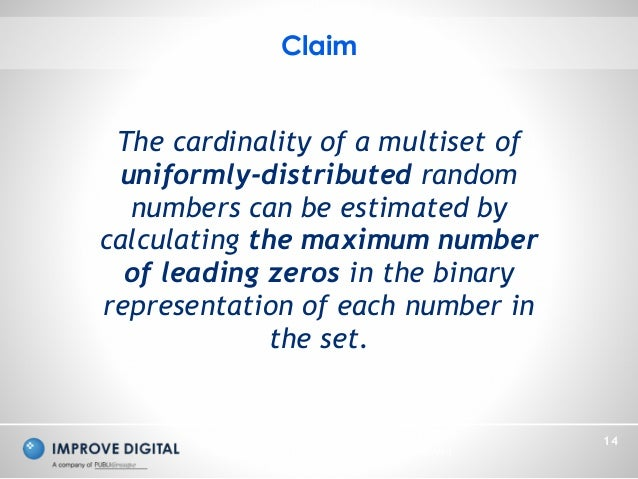 Copyright © 2014 Improve Digital - All Rights Reserved 14 Claim The cardinality of a multiset of uniformly-distributed ran...