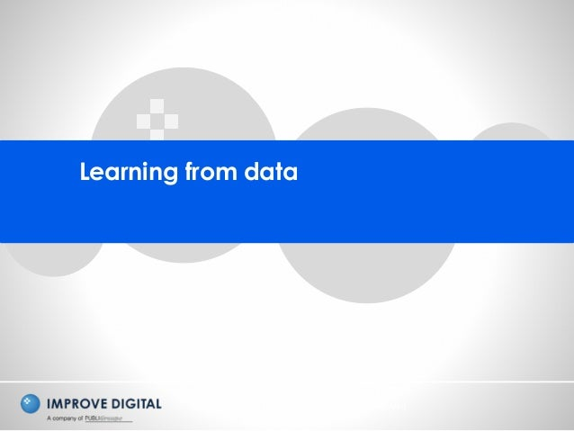 Copyright © 2014 Improve Digital - All Rights Reserved Learning from data