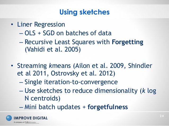 Copyright © 2014 Improve Digital - All Rights Reserved 24 • Liner Regression – OLS + SGD on batches of data – Recursive Le...