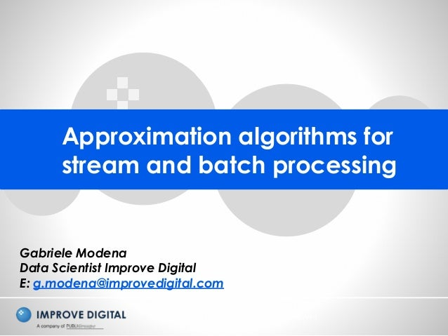 Copyright © 2014 Improve Digital - All Rights Reserved Approximation algorithms for stream and batch processing Gabriele M...