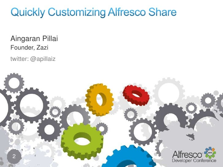 Quickly Customizing Alfresco Share<br />2<br />AingaranPillai<br />Founder, Zazi<br />twitter: @apillaiz<br />
