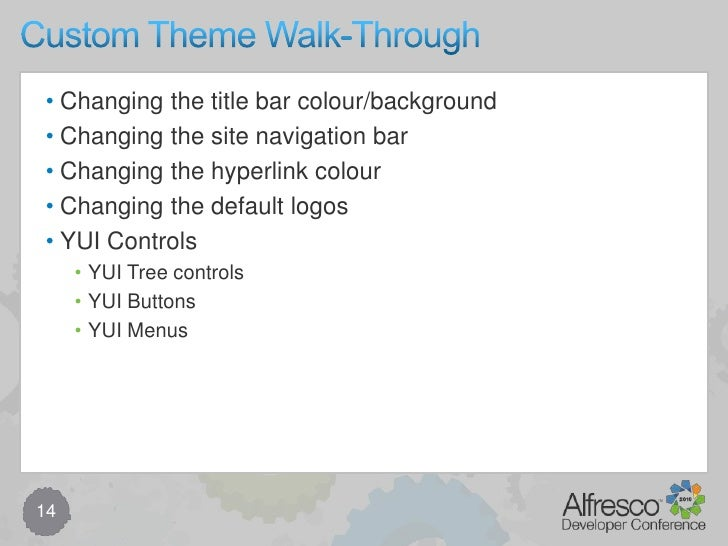 Custom Red Theme<br />13<br />Custom Theme for Alfresco Share<br />Provides custom CSS plus (optional) images<br />Allow s...
