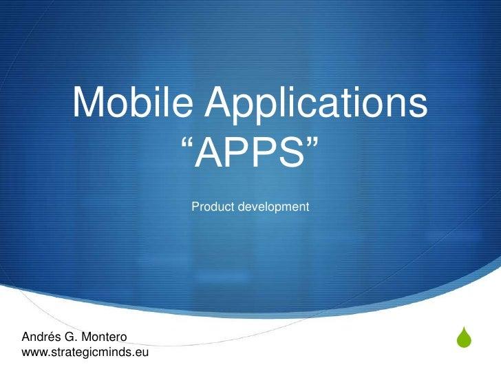 "Mobile Applications             ""APPS""                        Product developmentAndrés G. Monterowww.strategicminds.eu   ..."