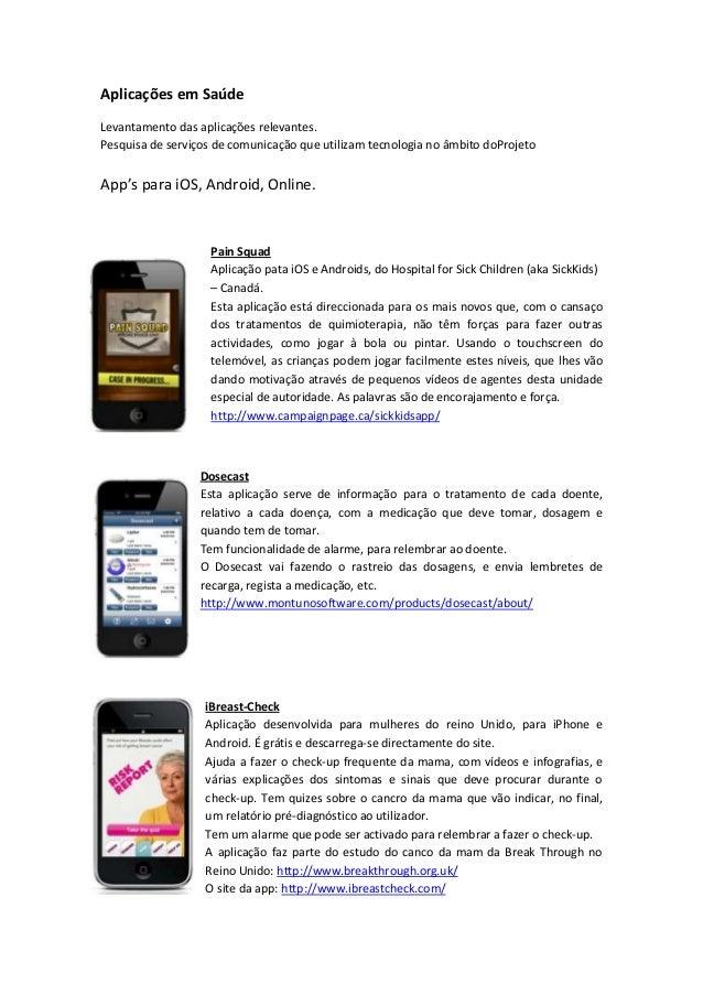 Aplicações em SaúdeLevantamento das aplicações relevantes.Pesquisa de serviços de comunicação que utilizam tecnologia no â...