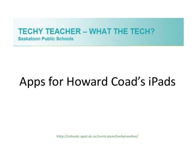 Apps for Howard Coad's iPads  http://schools.spsd.sk.ca/curriculum/techyteacher/