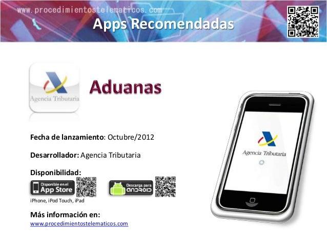 Apps RecomendadasFecha de lanzamiento: Octubre/2012Desarrollador: Agencia TributariaDisponibilidad:iPhone, iPod Touch, iPa...