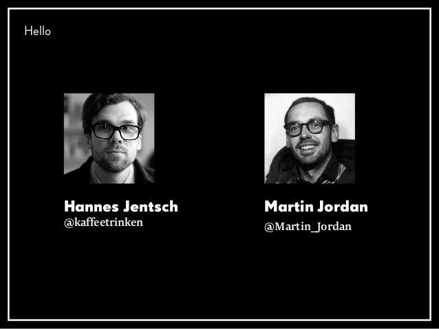 Hannes Jentsch @kaffeetrinken Martin Jordan @Martin_Jordan Hello