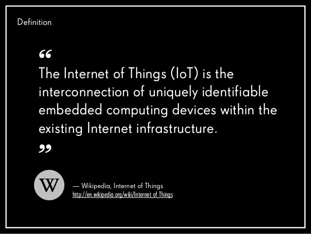 Definition The Internet of Things (IoT) is the interconnection of uniquely identifiable embedded computing devices within ...