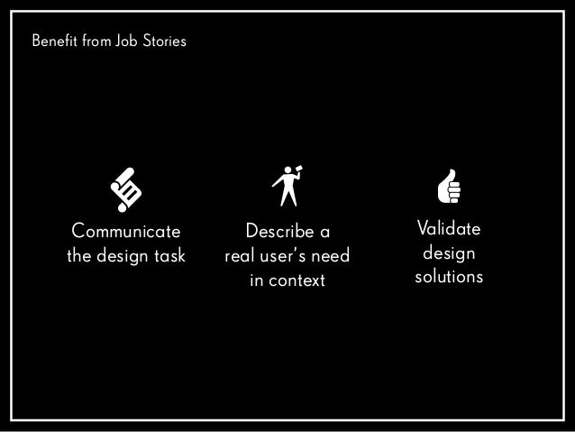 """STORY* When (situation) I want to (need) So that (goal) — """"Job Stories are great because it makes you think about motivati..."""