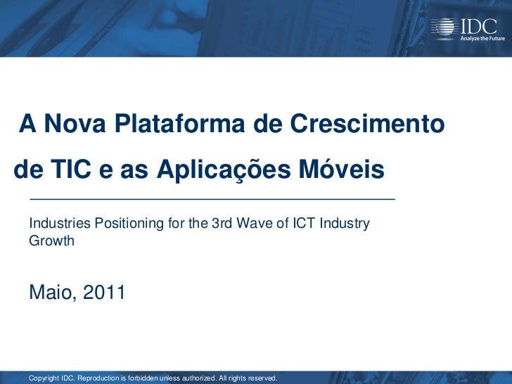 A Nova Plataforma de Crescimentode TIC e as Aplicações Móveis Industries Positioning for the 3rd Wave of ICT Industry Grow...