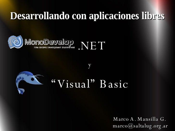 """Desarrollando con aplicaciones libres <ul><ul><li>.NET </li></ul></ul><ul><ul><li>y </li></ul></ul><ul><ul><li>"""" Visual"""" B..."""