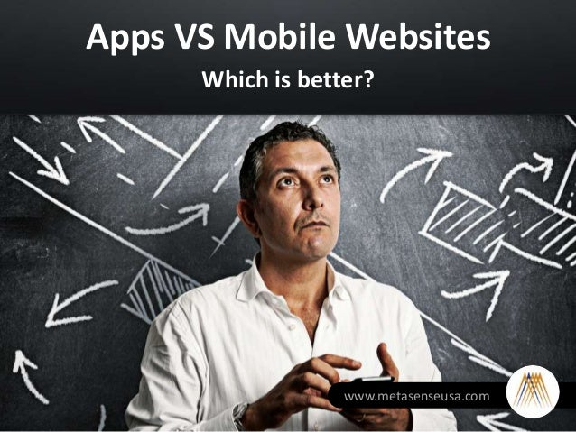 Apps VS Mobile WebsitesWhich is better?www.metasenseusa.com