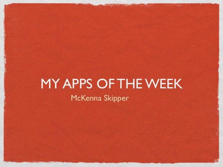 MY APPS OF THE WEEK    McKenna Skipper