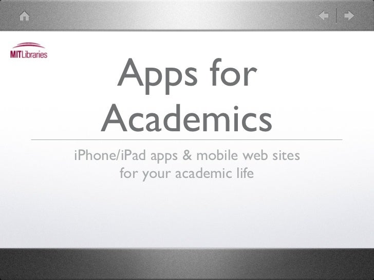 Apps for    AcademicsiPhone/iPad apps & mobile web sites       for your academic life