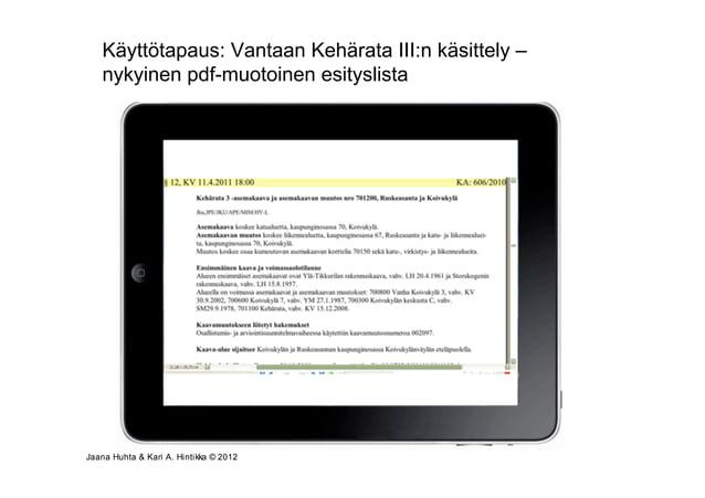 Käyttötapaus: Vantaan Kehärata III:n käsittely –   nykyinen pdf-muotoinen esityslistaJaana Huhta & Kari A. Hintikka © 2012