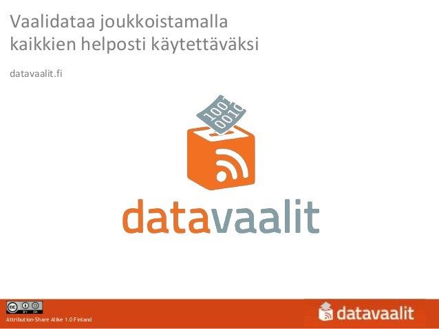 Vaalidataa joukkoistamalla kaikkien helposti käytettäväksi datavaalit.fiAttribution-Share Alike 1.0 Finland