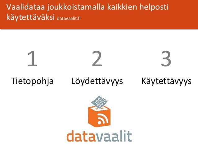 Vaalidataa joukkoistamalla kaikkien helpostikäytettäväksi datavaalit.fi     1                2                  3 Tietopoh...
