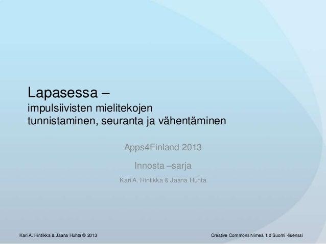 Lapasessa – impulsiivisten mielitekojen tunnistaminen, seuranta ja vähentäminen Apps4Finland 2013  Innosta –sarja Kari A. ...