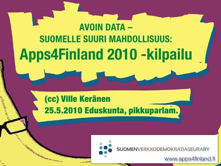 AVOIN DATA –    SUOMELLE SUURI MAHDOLLISUUS: Apps4Finland 2010 -kilpailu      (cc) Ville Keränen     25.5.2010 Eduskunta, ...