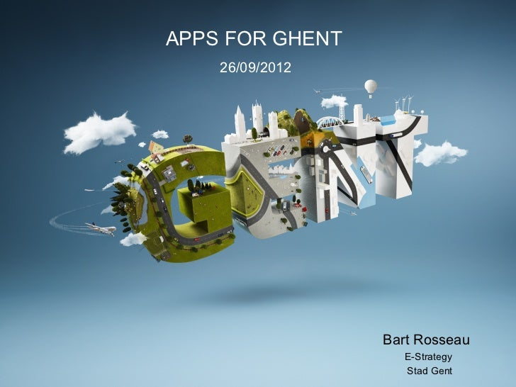 APPS FOR GHENT    26/09/2012                 Bart Rosseau                    E-Strategy                    Stad Gent
