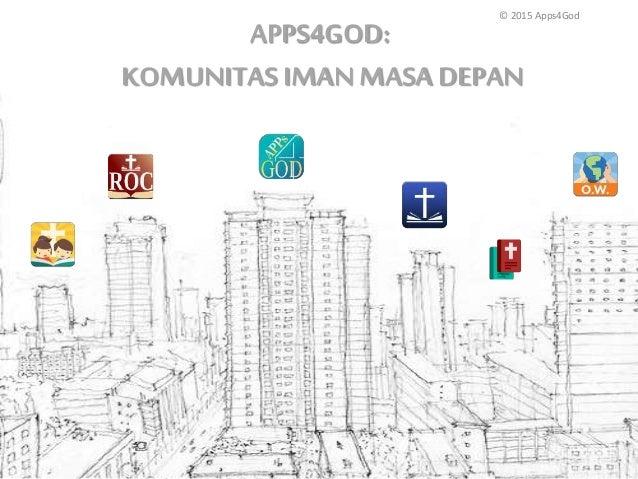 APPS4GOD: KOMUNITAS IMAN MASA DEPAN © 2015 Apps4God